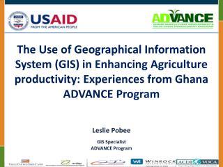Leslie Pobee GIS Specialist  ADVANCE Program