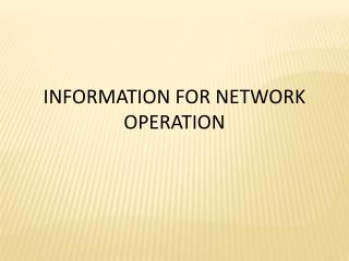 INFORMATION FOR NETWORK OPERATION
