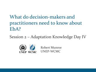 What do decision-makers and practitioners need to know about  EbA ?