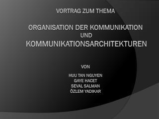 Vortrag zum Thema  organisation der kommunikation   und  kommunikationsarchitekturen   von  Huu Tan Nguyen Gaye hacet se