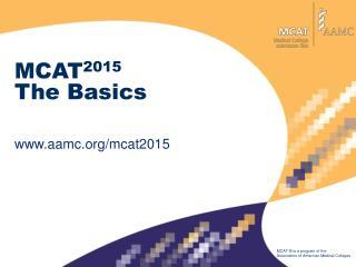MCAT 2015  The Basics aamc/mcat2015