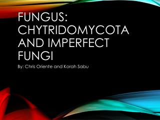 Fungus: Chytridomycota and Imperfect Fungi