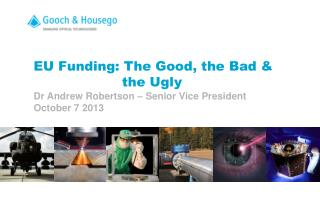 EU Funding: The Good, the Bad & 				the Ugly Dr Andrew Robertson – Senior Vice President