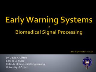 Early Warning Systems in  Biomedical Signal Processing davidc@robots.ox.ac.uk