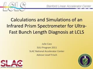 Julie Cass SULI Program 2011 SLAC National Accelerator Center Advisor Josef Frisch