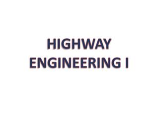 HIGHWAY ENGINEERING I