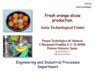 Fresh orange slices production.  Ainia Technological Center  Parque Tecbol gico de Valencia. C