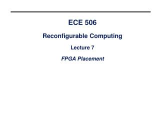 ECE 506 Reconfigurable Computing Lecture 7 FPGA Placement