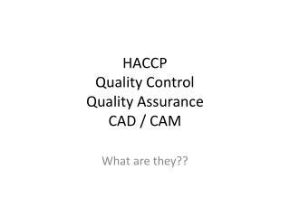HACCP Quality Control Quality Assurance CAD / CAM