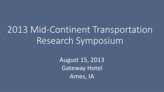 2013 Mid-Continent Transportation Research Symposium