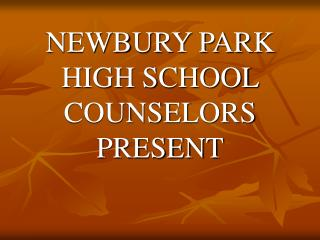 NEWBURY PARK HIGH SCHOOL COUNSELORS PRESENT