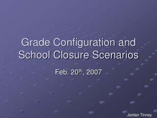 Grade Configuration and School Closure Scenarios