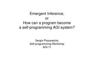 Emergent Inference, or  How can a program become a self-programming AGI system? Sergio Pissanetzky