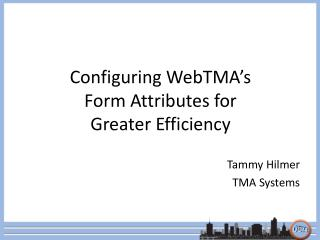 Configuring WebTMA's  Form Attributes for  Greater Efficiency