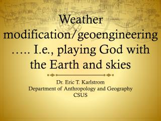 Weather modification/ geoengineering ….. I.e., playing God with the Earth and skies