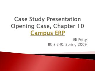Case Study Presentation Opening Case, Chapter 10 Campus ERP