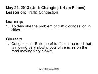 May 22, 2013 (Unit: Changing  Urban Places) Lesson on :  Traffic Congestion Learning: