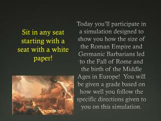 Sit in any seat starting with a seat with a white paper!