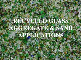 RECYCLED GLASS AGGREGATE & SAND APPLICATIONS
