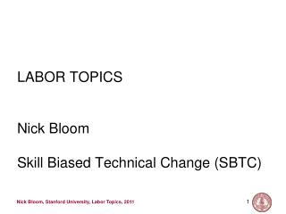 LABOR TOPICS Nick Bloom Skill Biased Technical Change (SBTC)