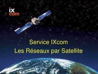 Service IXcom Les R seaux par Satellite