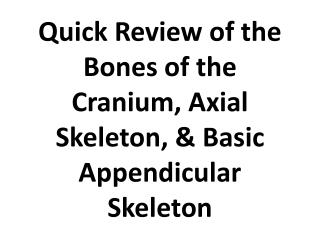 Quick Review of the Bones of the Cranium, Axial Skeleton, & Basic Appendicular Skeleton