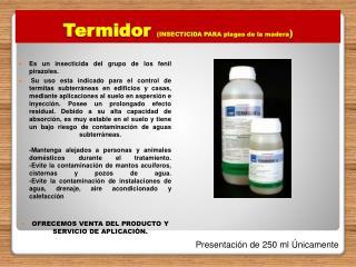 Termidor  (INSECTICIDA PARA plagas de la madera )