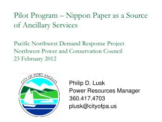 Philip D. Lusk 		Power Resources Manager                     360.417.4703 		plusk@cityofpa