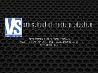 PRO TOOLS AUDIO ENGINEERING GAINFUL EMPLOYMENT PROGRAM DISCLOSURE OPEID: 041160