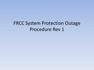 FRCC System Protection Outage Procedure Rev 1