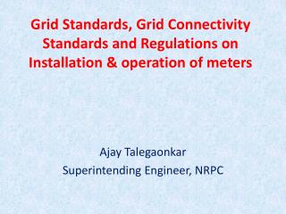 Grid Standards, Grid Connectivity Standards and Regulations on Installation & operation of meters