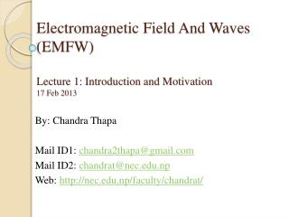 Electromagnetic Field And Waves (EMFW) Lecture 1: Introduction and Motivation 17 Feb 2013