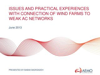 Issues and practical experiences with connection of wind farms to weak ac networks