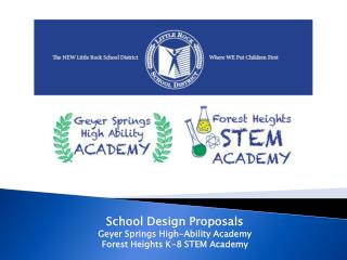 School Design Proposals  Geyer Springs High-Ability Academy Forest Heights K-8 STEM Academy