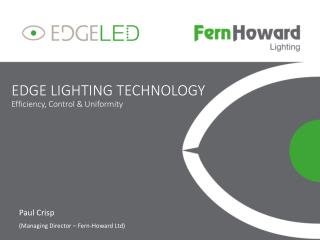 EDGE LIGHTING TECHNOLOGY E fficiency, Control & Uniformity