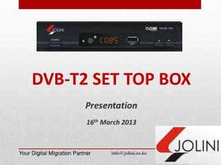 DVB-T2 SET TOP BOX Presentation 16 th March 2013