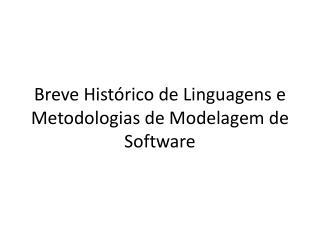 Breve Histórico  de  Linguagens  e  Metodologias  de  Modelagem  de Software