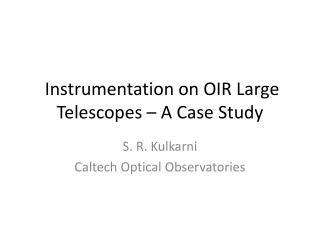 Instrumentation on OIR Large Telescopes – A Case Study