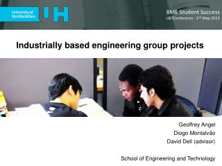 Industrially based engineering group projects Geoffrey Angel Diogo Montalvão David  Dell (advisor)