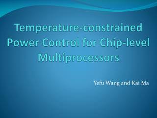 Temperature-constrained  Power Control  for  Chip-level Multiprocessors