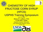 CHEMISTRY OF HIGH FRUCTOSE CORN SYRUP HFCS USPHS Training Symposium  June 10, 2008