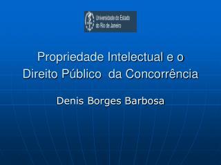 Propriedade Intelectual e o Direito P blico  da Concorr ncia