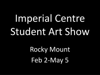 Imperial Centre Student Art Show