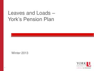Leaves and Loads –  York's Pension Plan