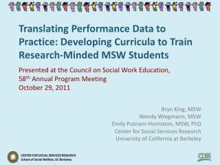 Bryn King,  MSW Wendy  Wiegmann ,  MSW Emily Putnam- Hornstein ,  MSW , PhD