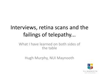 Interviews, retina scans and the failings of telepathy...
