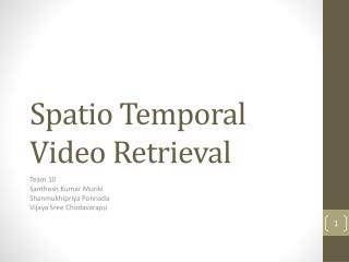 Spatio  Temporal Video Retrieval