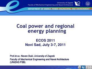 Coal  power and regional energy  planning ECOS 2011 Novi Sad ,  July 3-7 ,  2011