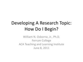 Developing A Research Topic: How Do I Begin?