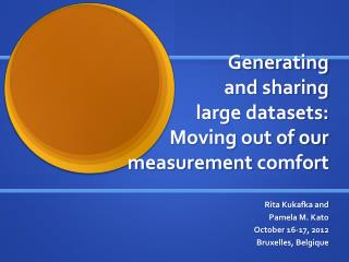 Generating and sharing  large datasets:  Moving out of our  measurement  comfort